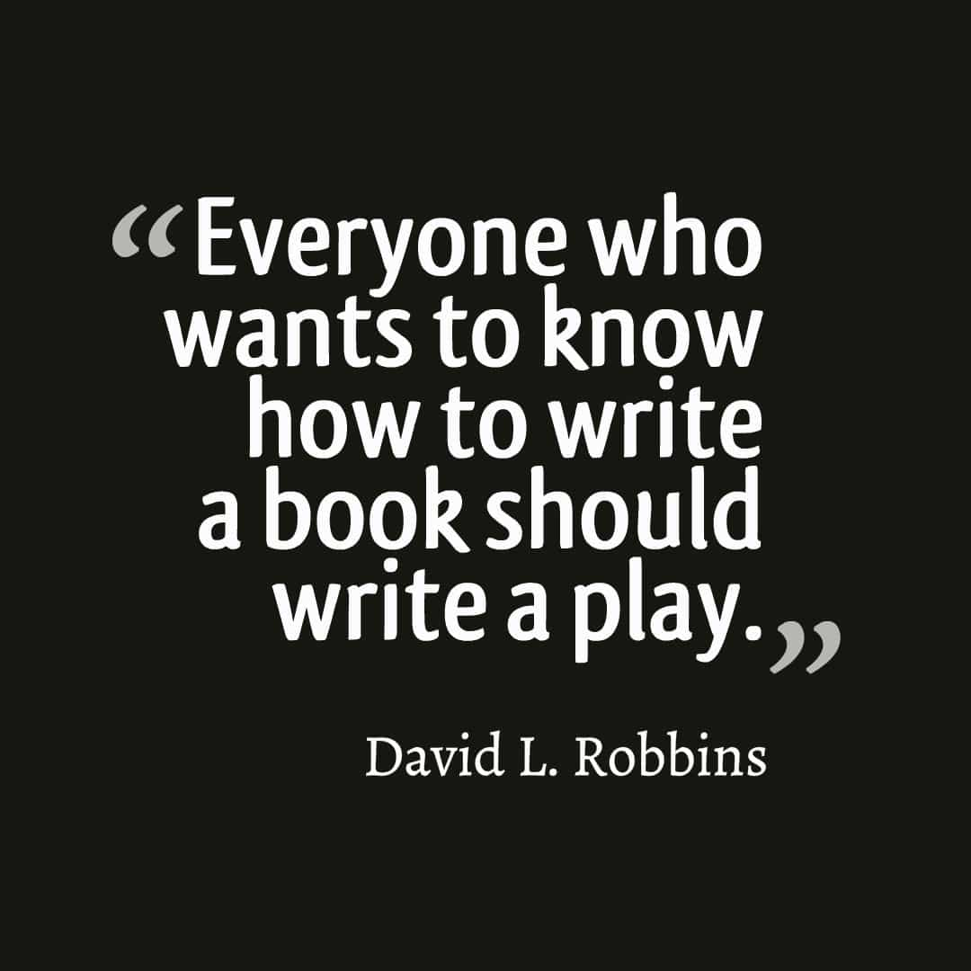 David L. Robbins write a play quote