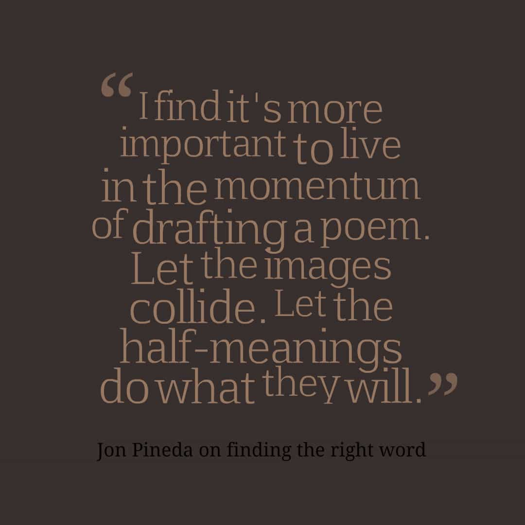 Jon Pineda quote on finding the right word