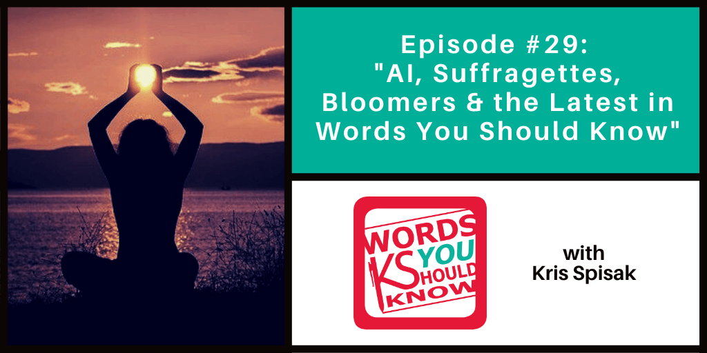 Podcast Episode #29 - AI, Suffragettes, Bloomers & the Latest in Words You Should Know